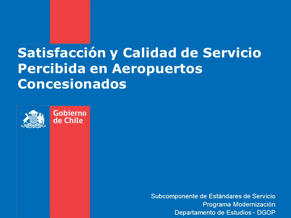 Satisfacción y Calidad de Servicio Percibida en Aeropuertos Concesionados Subcomponente de Estándares de Servicio Programa Modernización Departamento