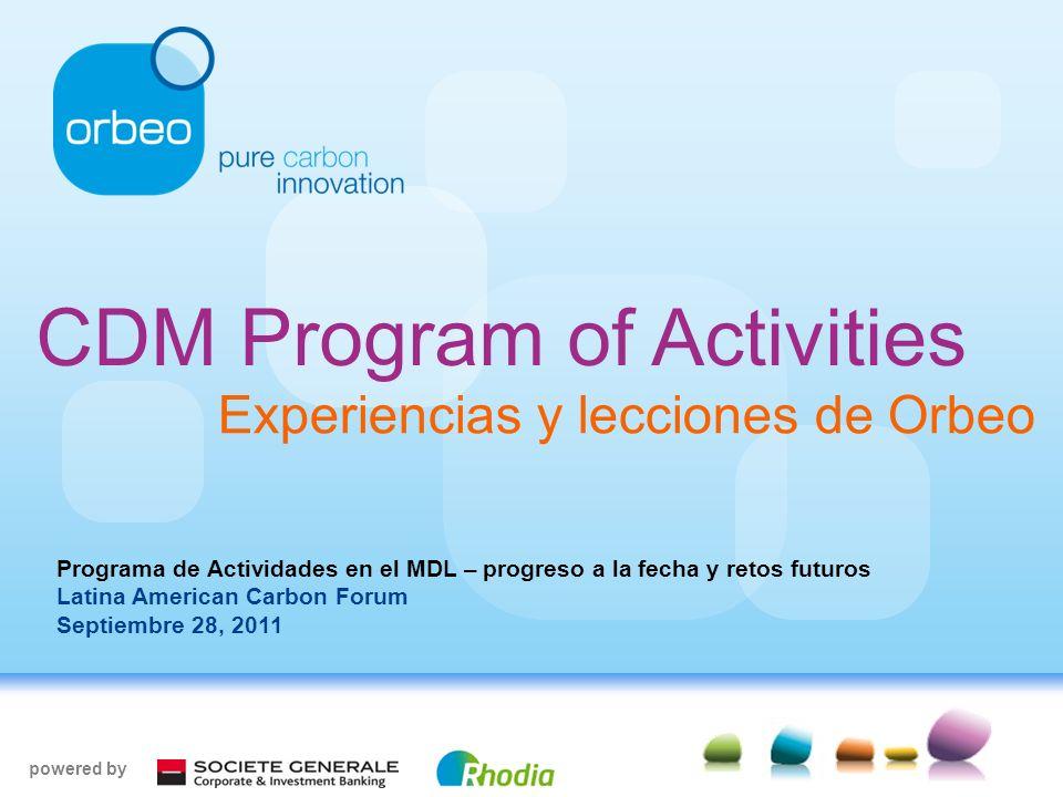 www.orbeo.com 1 CDM Program of Activities Experiencias y lecciones de Orbeo powered by Programa de Actividades en el MDL – progreso a la fecha y retos futuros Latina American Carbon Forum Septiembre 28, 2011