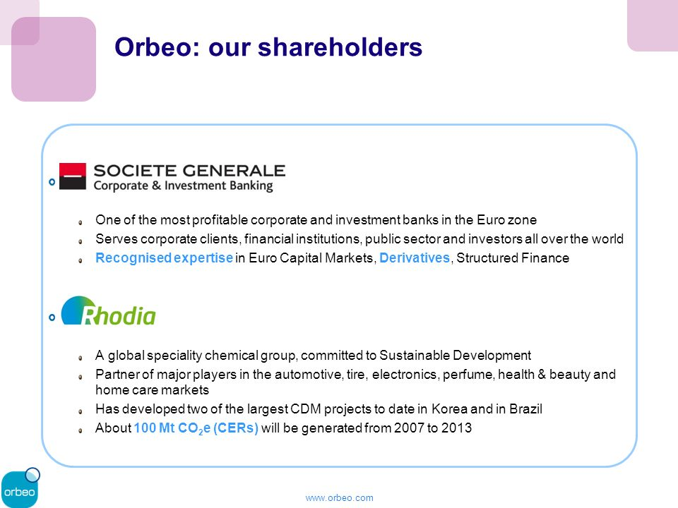 www.orbeo.com Orbeo: our shareholders Société Générale One of the most profitable corporate and investment banks in the Euro zone Serves corporate cli