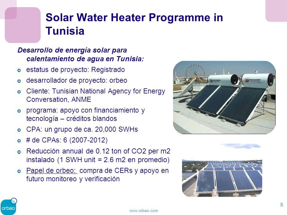 www.orbeo.com Solar Water Heater Programme in Tunisia Desarrollo de energía solar para calentamiento de agua en Tunisia: estatus de proyecto: Registrado desarrollador de proyecto: orbeo Cliente: Tunisian National Agency for Energy Conversation, ANME programa: apoyo con financiamiento y tecnología – créditos blandos CPA: un grupo de ca.