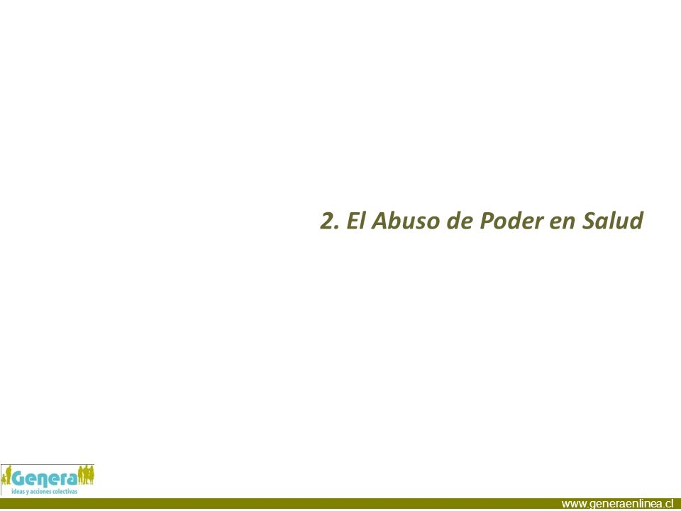 www.generaenlinea.cl 2. El Abuso de Poder en Salud
