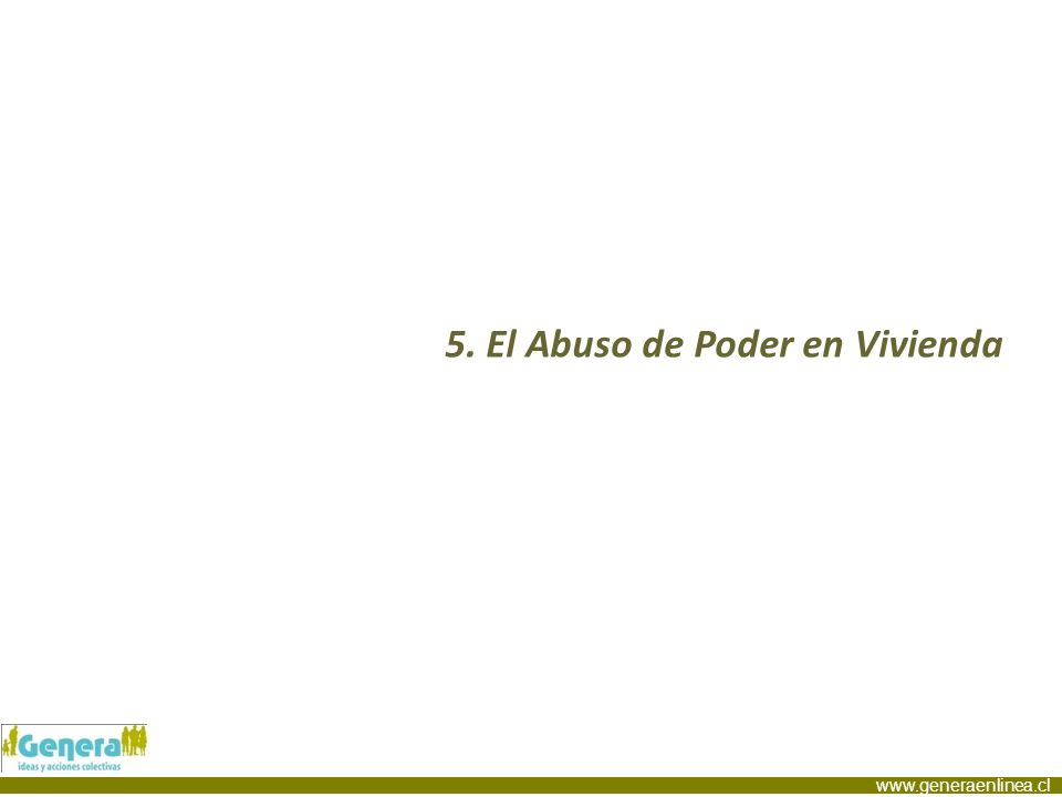 www.generaenlinea.cl 5. El Abuso de Poder en Vivienda