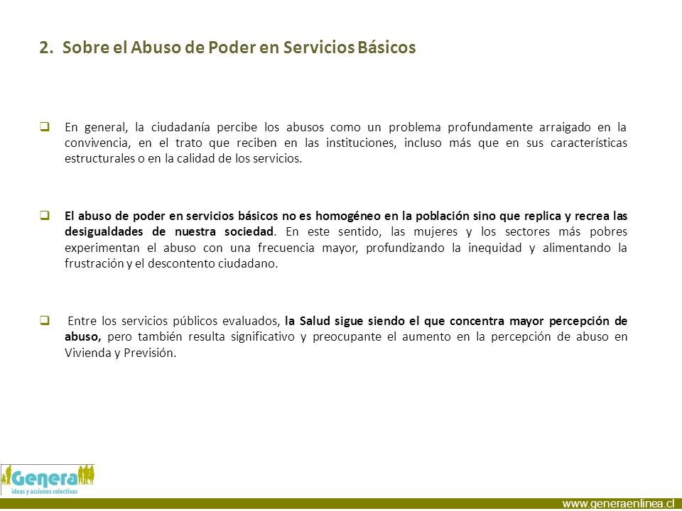 www.generaenlinea.cl 2. Sobre el Abuso de Poder en Servicios Básicos En general, la ciudadanía percibe los abusos como un problema profundamente arrai