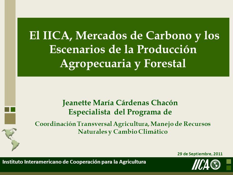 29 de Septiembre, 2011 Instituto Interamericano de Cooperación para la Agricultura El IICA, Mercados de Carbono y los Escenarios de la Producción Agro
