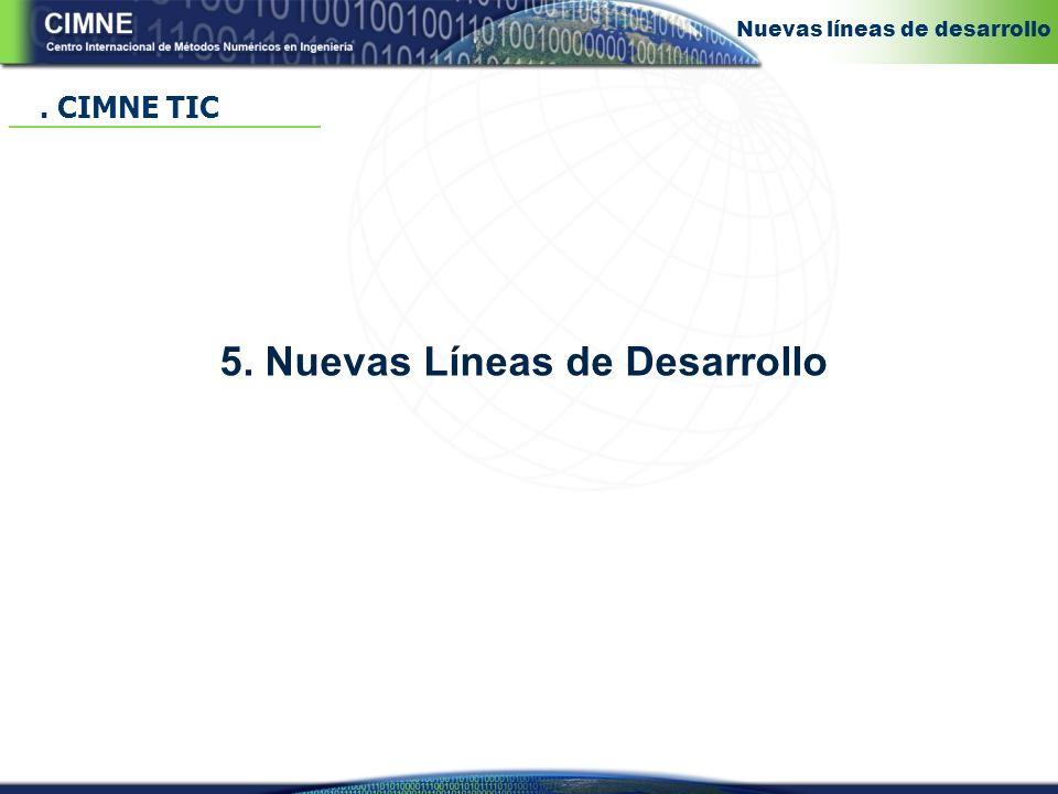 5. Nuevas Líneas de Desarrollo. CIMNE TIC Nuevas líneas de desarrollo