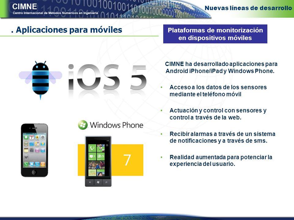 Aplicaciones para móviles Plataformas de monitorización en dispositivos móviles CIMNE ha desarrollado aplicaciones para Android iPhone/iPad y Windows Phone.