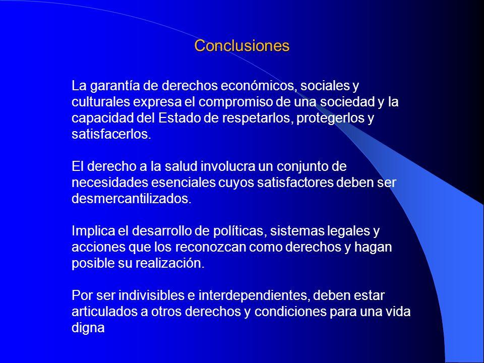 Conclusiones La garantía de derechos económicos, sociales y culturales expresa el compromiso de una sociedad y la capacidad del Estado de respetarlos,