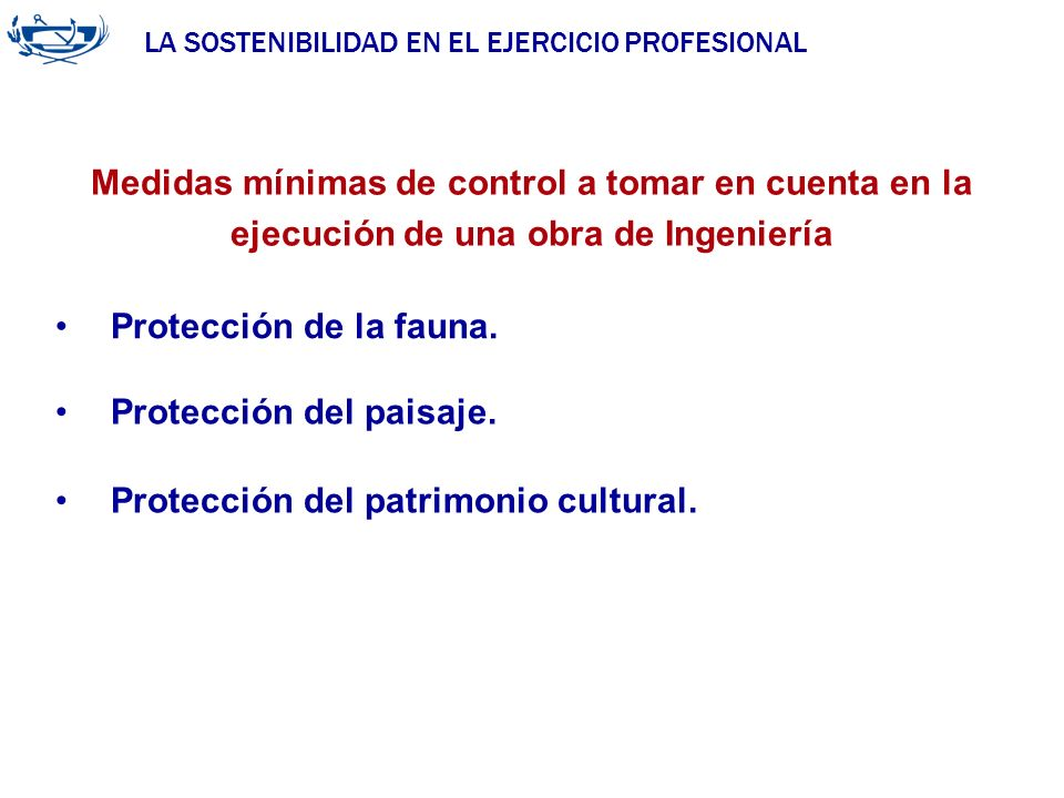 LA SOSTENIBILIDAD EN EL EJERCICIO PROFESIONAL ACUERDO DE LA INGENIERÍA 29/06/2007 Protección de la fauna. Medidas mínimas de control a tomar en cuenta