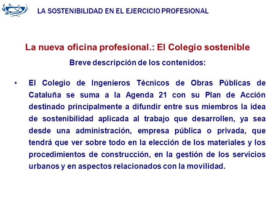 LA SOSTENIBILIDAD EN EL EJERCICIO PROFESIONAL ACUERDO DE LA INGENIERÍA 29/06/2007 El Colegio de Ingenieros Técnicos de Obras Públicas de Cataluña se s