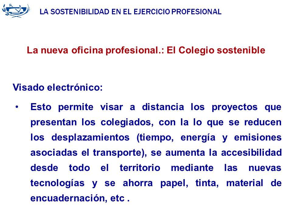 LA SOSTENIBILIDAD EN EL EJERCICIO PROFESIONAL ACUERDO DE LA INGENIERÍA 29/06/2007 La nueva oficina profesional.: El Colegio sostenible Esto permite vi