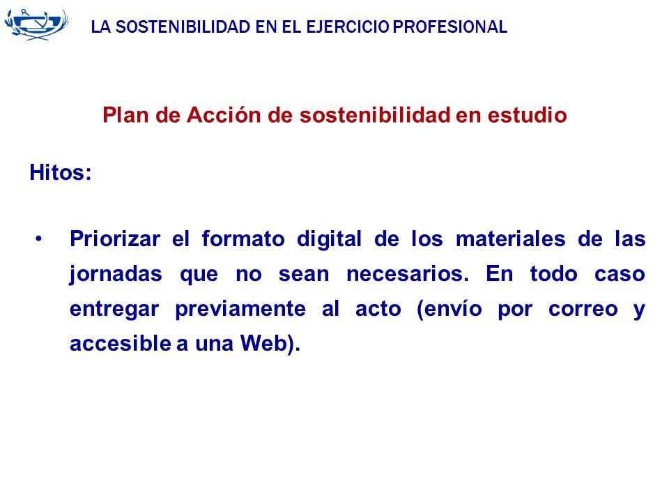 LA SOSTENIBILIDAD EN EL EJERCICIO PROFESIONAL ACUERDO DE LA INGENIERÍA 29/06/2007 Plan de Acción de sostenibilidad en estudio Hitos: Priorizar el form