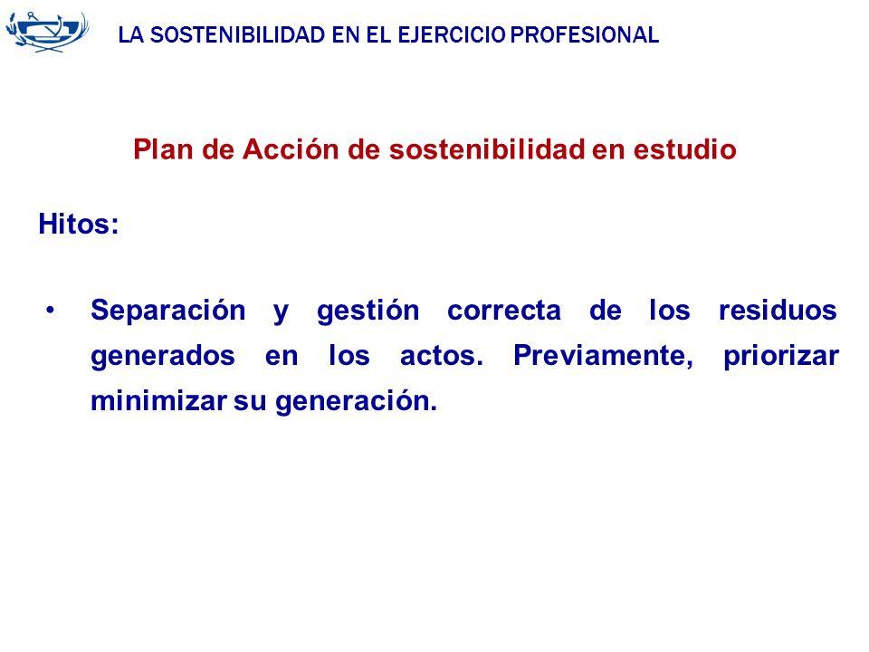LA SOSTENIBILIDAD EN EL EJERCICIO PROFESIONAL ACUERDO DE LA INGENIERÍA 29/06/2007 Plan de Acción de sostenibilidad en estudio Hitos: Separación y gest
