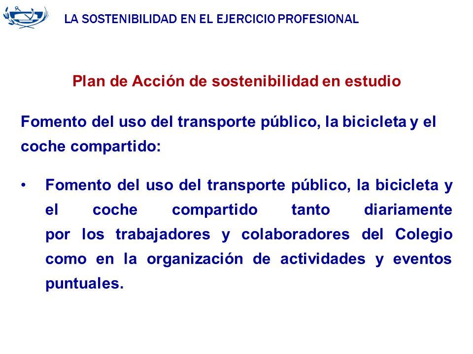 LA SOSTENIBILIDAD EN EL EJERCICIO PROFESIONAL ACUERDO DE LA INGENIERÍA 29/06/2007 Plan de Acción de sostenibilidad en estudio Fomento del uso del tran