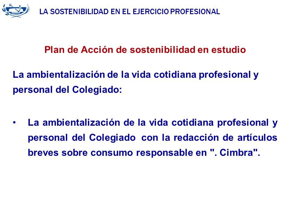 LA SOSTENIBILIDAD EN EL EJERCICIO PROFESIONAL ACUERDO DE LA INGENIERÍA 29/06/2007 Plan de Acción de sostenibilidad en estudio La ambientalización de l