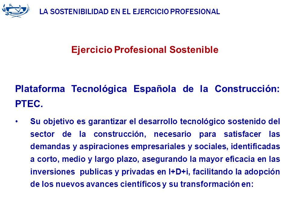 LA SOSTENIBILIDAD EN EL EJERCICIO PROFESIONAL ACUERDO DE LA INGENIERÍA 29/06/2007 Plataforma Tecnológica Española de la Construcción: PTEC. Ejercicio