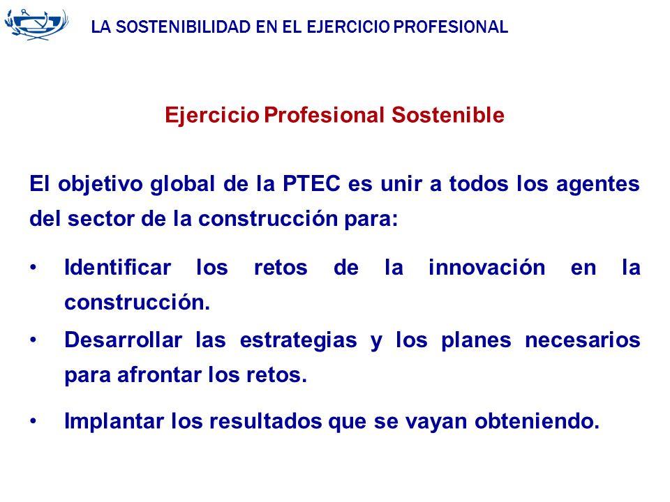 LA SOSTENIBILIDAD EN EL EJERCICIO PROFESIONAL ACUERDO DE LA INGENIERÍA 29/06/2007 Ejercicio Profesional Sostenible El objetivo global de la PTEC es un