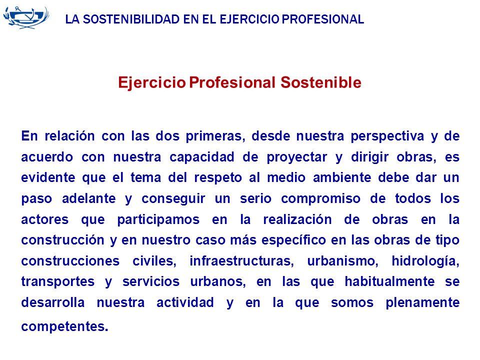 LA SOSTENIBILIDAD EN EL EJERCICIO PROFESIONAL ACUERDO DE LA INGENIERÍA 29/06/2007 Ejercicio Profesional Sostenible En relación con las dos primeras, d