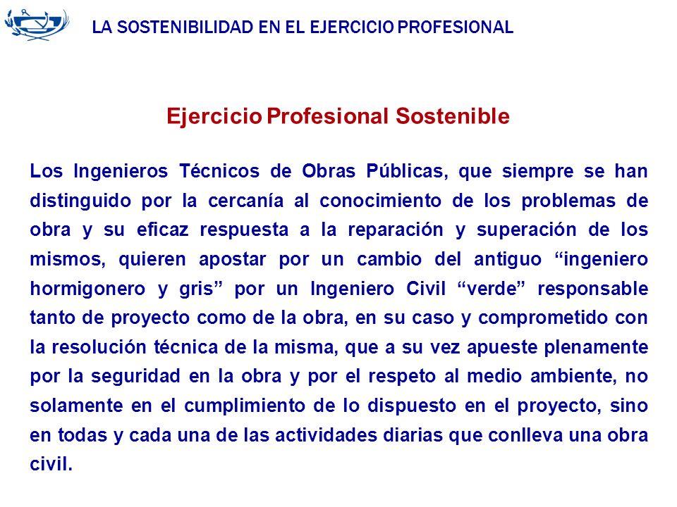 LA SOSTENIBILIDAD EN EL EJERCICIO PROFESIONAL ACUERDO DE LA INGENIERÍA 29/06/2007 Ejercicio Profesional Sostenible Los Ingenieros Técnicos de Obras Pú