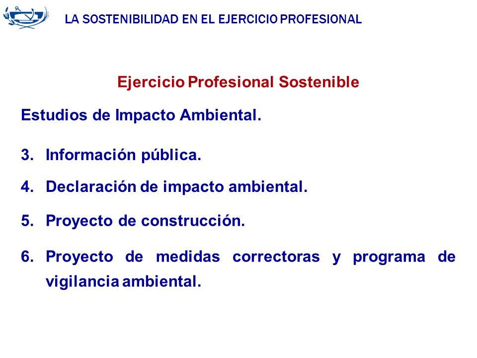 LA SOSTENIBILIDAD EN EL EJERCICIO PROFESIONAL ACUERDO DE LA INGENIERÍA 29/06/2007 Ejercicio Profesional Sostenible Estudios de Impacto Ambiental. 3.In