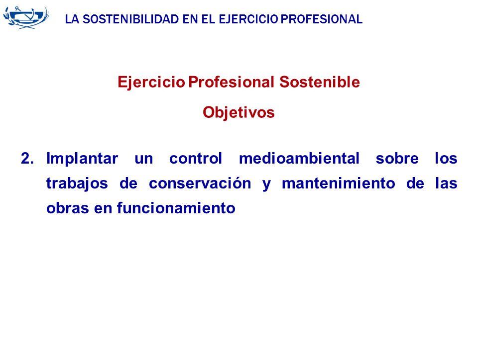 LA SOSTENIBILIDAD EN EL EJERCICIO PROFESIONAL ACUERDO DE LA INGENIERÍA 29/06/2007 Ejercicio Profesional Sostenible Objetivos 2.Implantar un control me