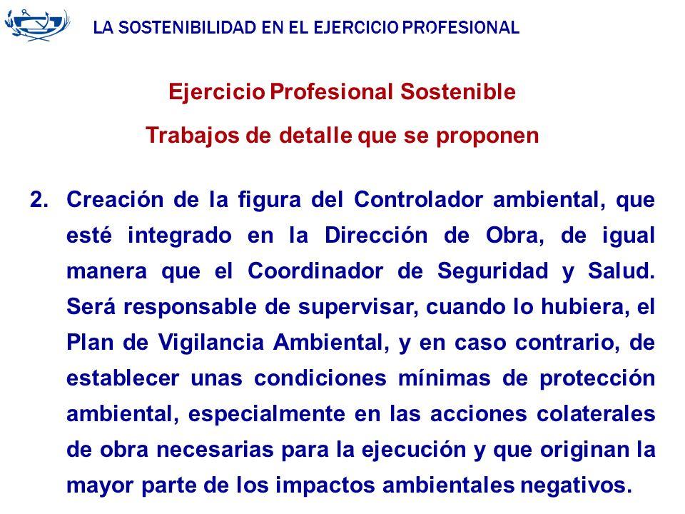 LA SOSTENIBILIDAD EN EL EJERCICIO PROFESIONAL ACUERDO DE LA INGENIERÍA 29/06/2007 Ejercicio Profesional Sostenible Trabajos de detalle que se proponen