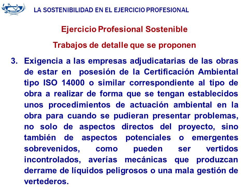 LA SOSTENIBILIDAD EN EL EJERCICIO PROFESIONAL Ejercicio Profesional Sostenible Trabajos de detalle que se proponen 3.Exigencia a las empresas adjudica
