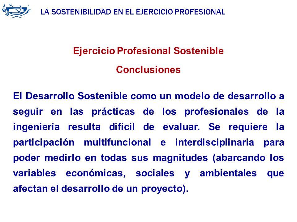 LA SOSTENIBILIDAD EN EL EJERCICIO PROFESIONAL ACUERDO DE LA INGENIERÍA 29/06/2007 Ejercicio Profesional Sostenible Conclusiones El Desarrollo Sostenib