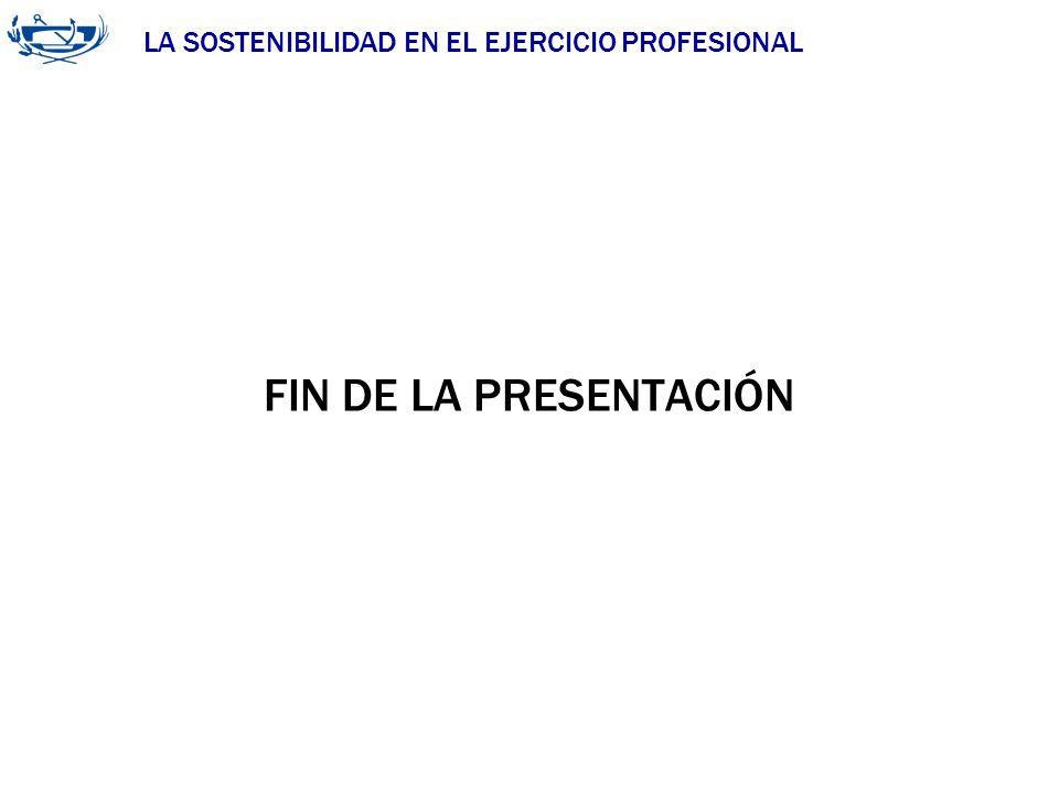LA SOSTENIBILIDAD EN EL EJERCICIO PROFESIONAL FIN DE LA PRESENTACIÓN