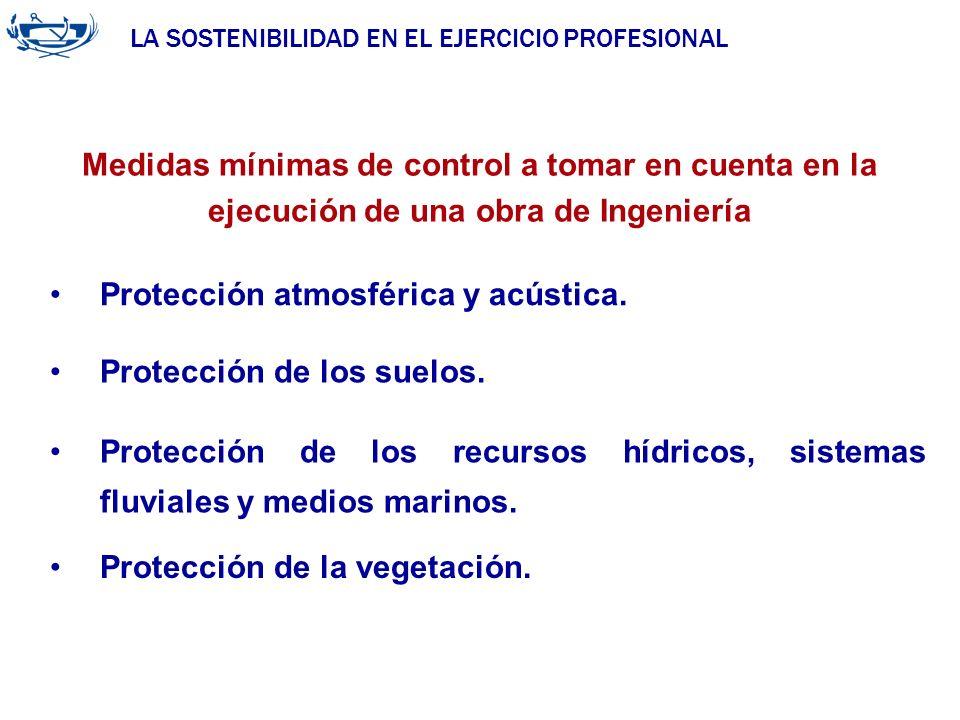 LA SOSTENIBILIDAD EN EL EJERCICIO PROFESIONAL ACUERDO DE LA INGENIERÍA 29/06/2007 Protección atmosférica y acústica. Medidas mínimas de control a toma