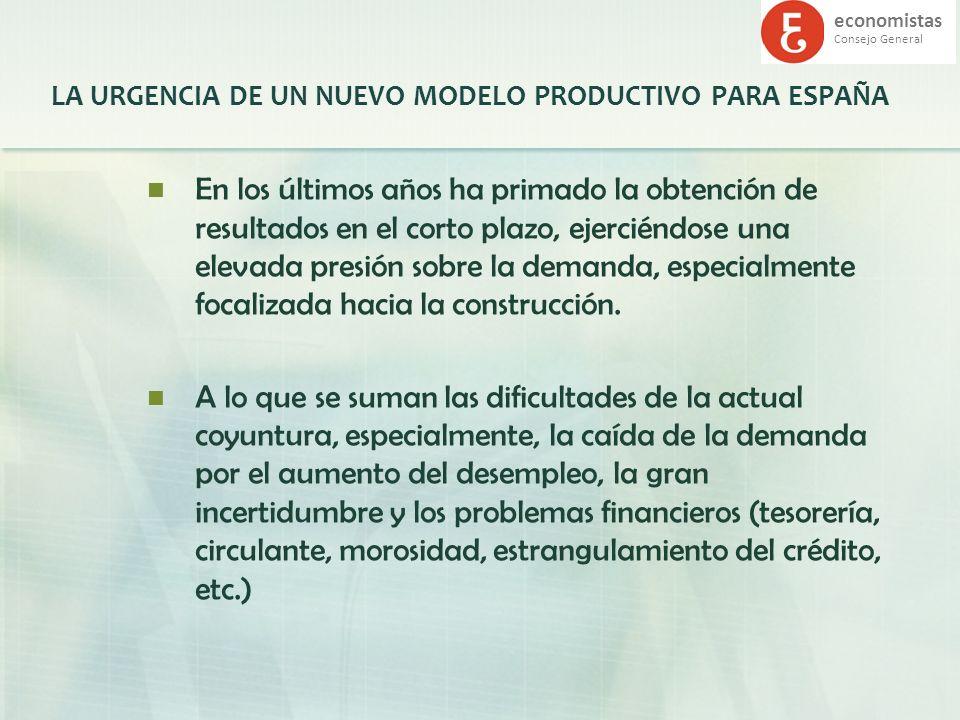economistas Consejo General LA URGENCIA DE UN NUEVO MODELO PRODUCTIVO PARA ESPAÑA En los últimos años ha primado la obtención de resultados en el cort