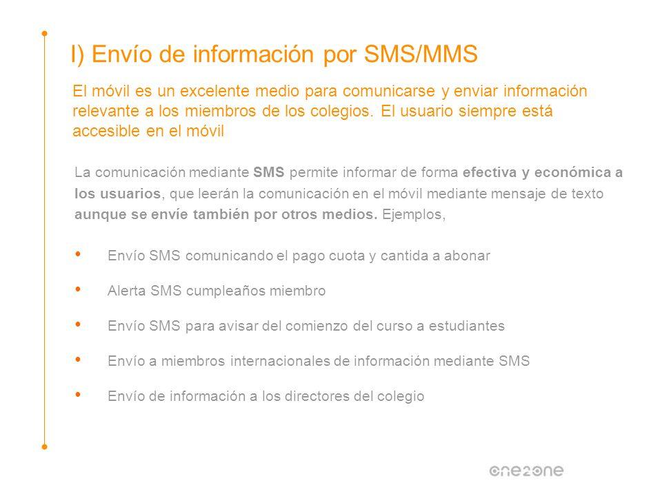 I) Envío de información por SMS/MMS El móvil es un excelente medio para comunicarse y enviar información relevante a los miembros de los colegios. El