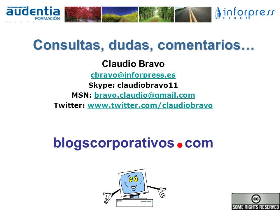 Consultas, dudas, comentarios… Claudio Bravo cbravo@inforpress.es Skype: claudiobravo11 MSN: bravo.claudio@gmail.combravo.claudio@gmail.com Twitter: w