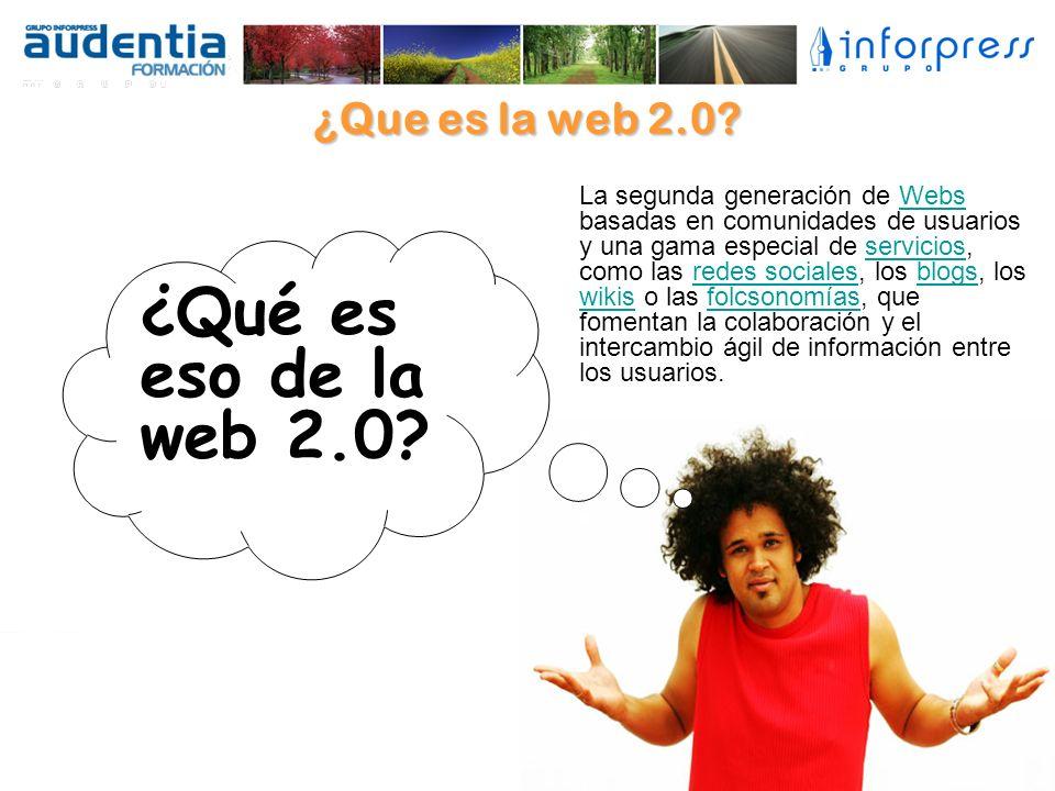 ¿Que es la web 2.0? ¿Qué es eso de la web 2.0? La segunda generación de Webs basadas en comunidades de usuarios y una gama especial de servicios, como