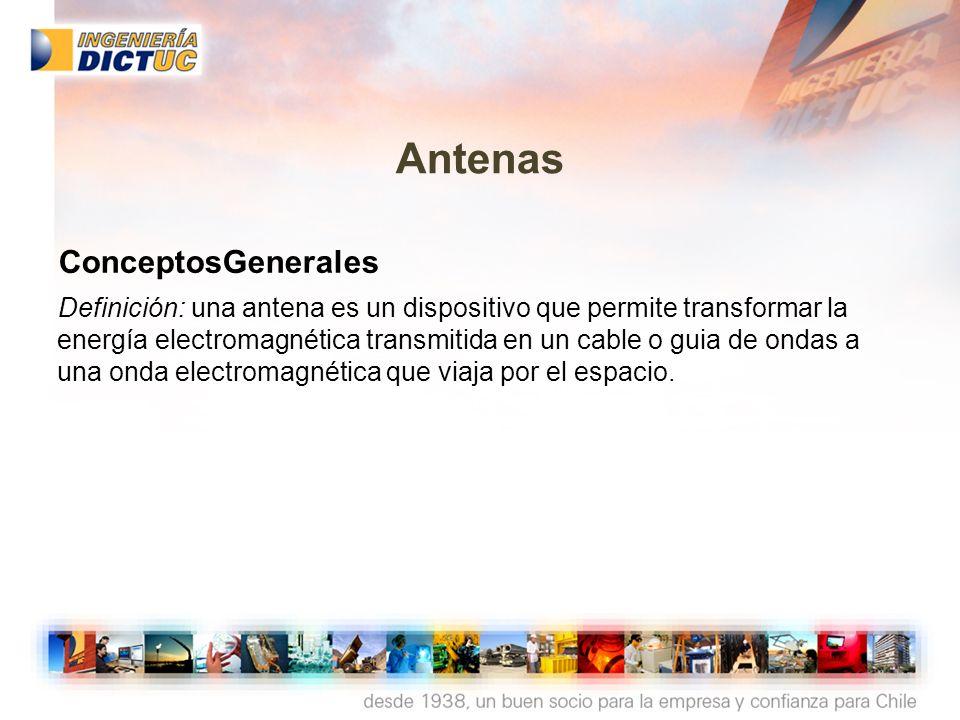 www.dictuc.cl ingenieria@dictuc.cl Antenas ConceptosGenerales Definición: una antena es un dispositivo que permite transformar la energía electromagné