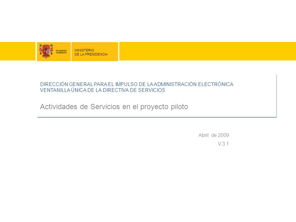 DIRECCIÓN GENERAL PARA EL IMPULSO DE LA ADMINISTRACIÓN ELECTRÓNICA VENTANILLA ÚNICA DE LA DIRECTIVA DE SERVICIOS Actividades de Servicios en el proyec
