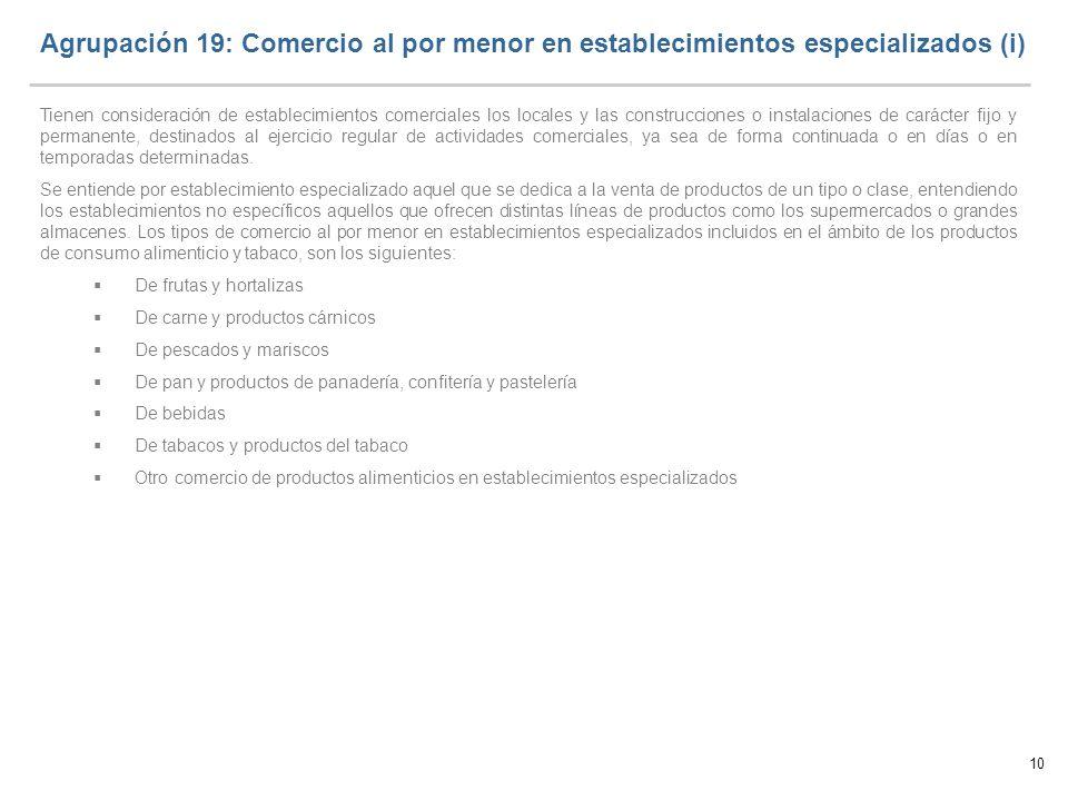 10 Agrupación 19: Comercio al por menor en establecimientos especializados (i) Tienen consideración de establecimientos comerciales los locales y las