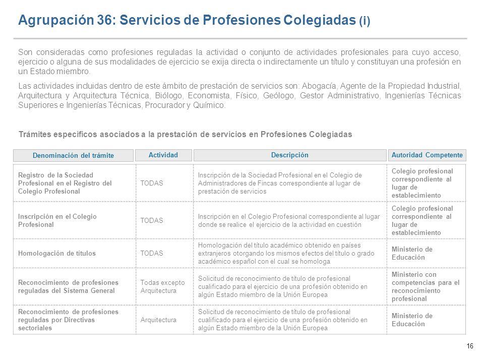 16 Agrupación 36: Servicios de Profesiones Colegiadas (i) Son consideradas como profesiones reguladas la actividad o conjunto de actividades profesion