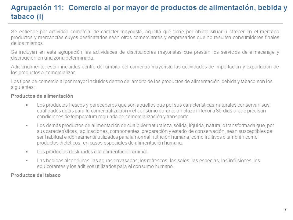 7 Agrupación 11: Comercio al por mayor de productos de alimentación, bebida y tabaco (i) Se entiende por actividad comercial de carácter mayorista, aq