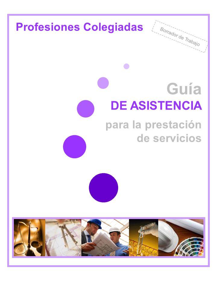 Guía DE ASISTENCIA para la prestación de servicios Profesiones Colegiadas Borrador de Trabajo