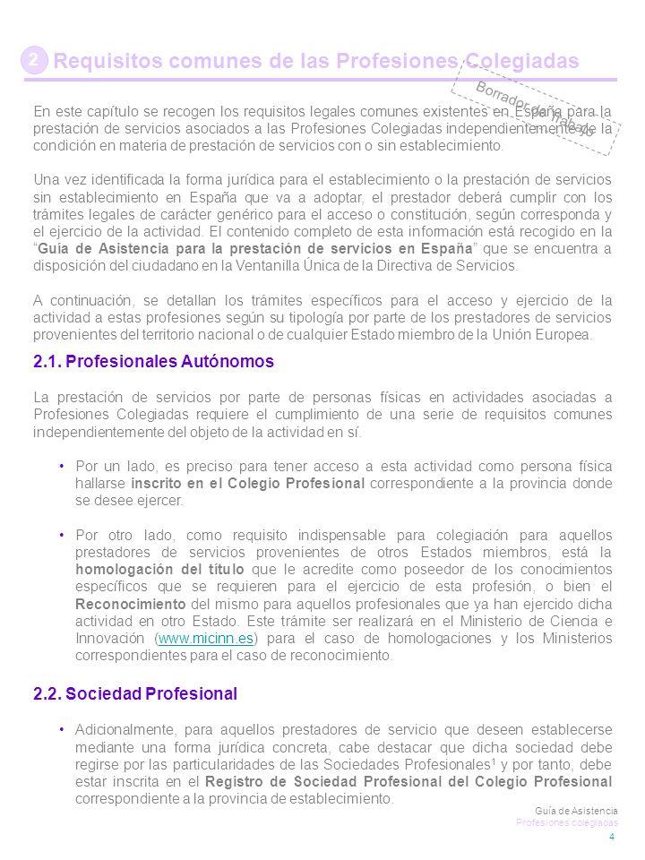 En este capítulo se recogen los requisitos legales comunes existentes en España para la prestación de servicios asociados a las Profesiones Colegiadas independientemente de la condición en materia de prestación de servicios con o sin establecimiento.
