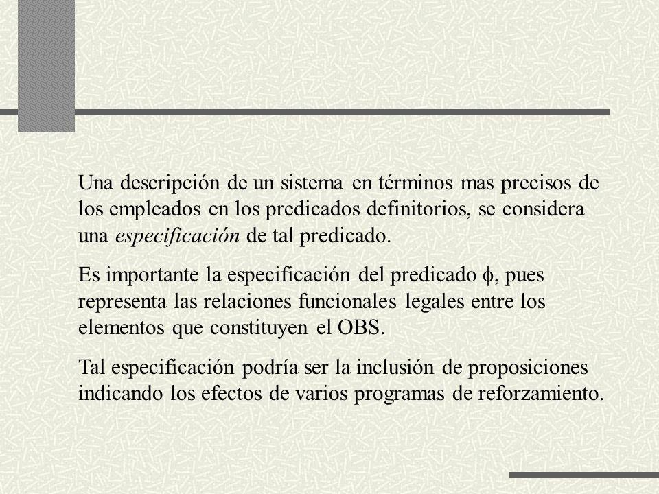 Una descripción de un sistema en términos mas precisos de los empleados en los predicados definitorios, se considera una especificación de tal predicado.