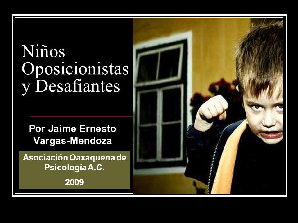Niños Oposicionistas y Desafiantes Por Jaime Ernesto Vargas-Mendoza Asociación Oaxaqueña de Psicología A.C. 2009