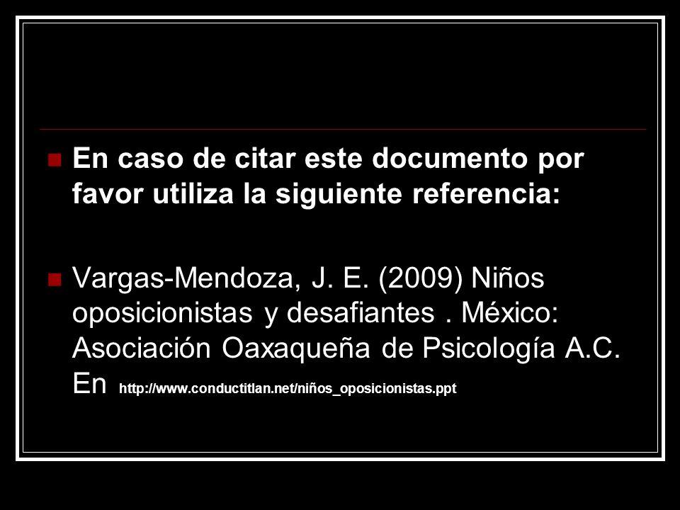 En caso de citar este documento por favor utiliza la siguiente referencia: Vargas-Mendoza, J. E. (2009) Niños oposicionistas y desafiantes. México: As