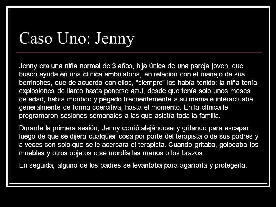 Caso Uno: Jenny Jenny era una niña normal de 3 años, hija única de una pareja joven, que buscó ayuda en una clínica ambulatoria, en relación con el ma