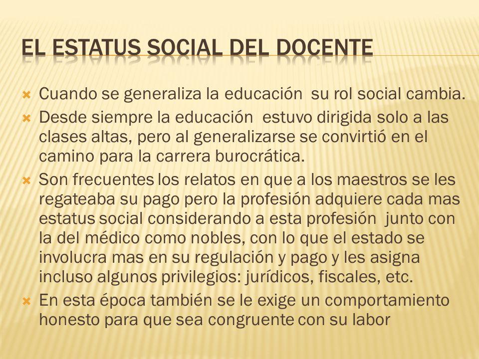 Cuando se generaliza la educación su rol social cambia. Desde siempre la educación estuvo dirigida solo a las clases altas, pero al generalizarse se c