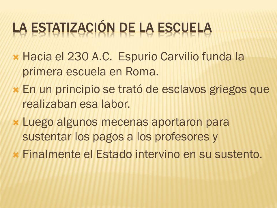 Hacia el 230 A.C. Espurio Carvilio funda la primera escuela en Roma. En un principio se trató de esclavos griegos que realizaban esa labor. Luego algu