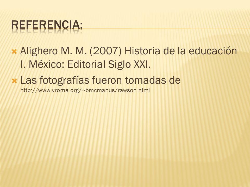 Alighero M. M. (2007) Historia de la educación I. México: Editorial Siglo XXI. Las fotografías fueron tomadas de http://www.vroma.org/~bmcmanus/rawson