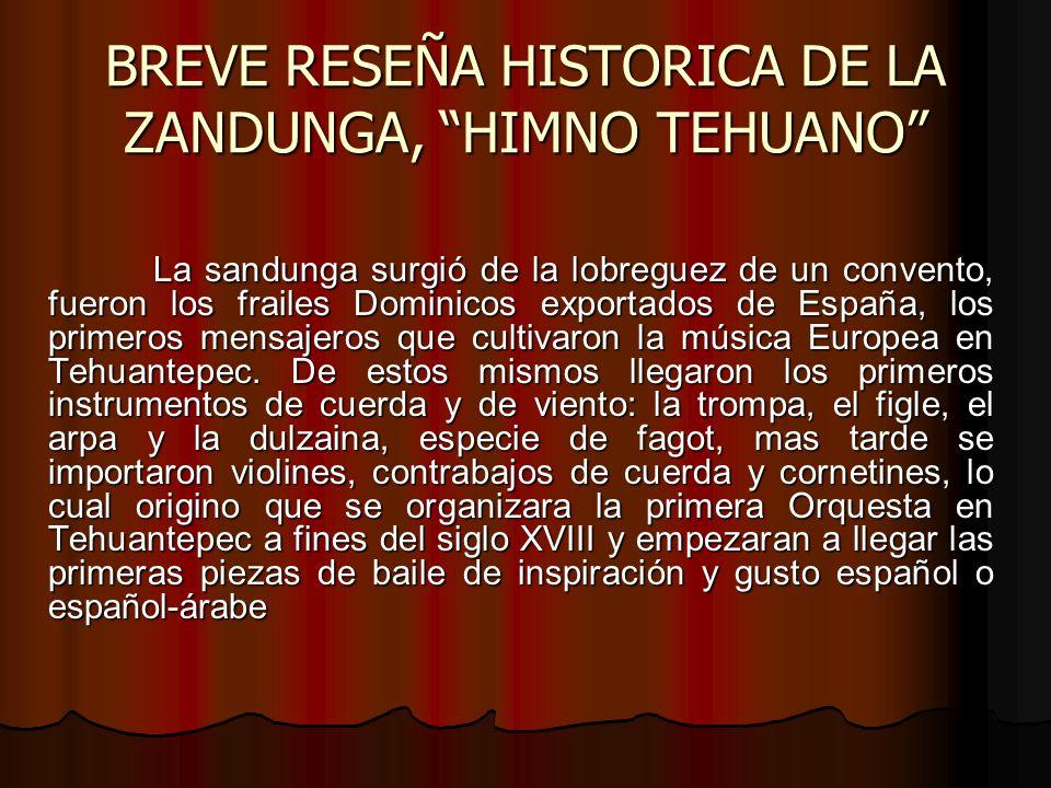 BREVE RESEÑA HISTORICA DE LA ZANDUNGA, HIMNO TEHUANO La sandunga surgió de la lobreguez de un convento, fueron los frailes Dominicos exportados de Esp