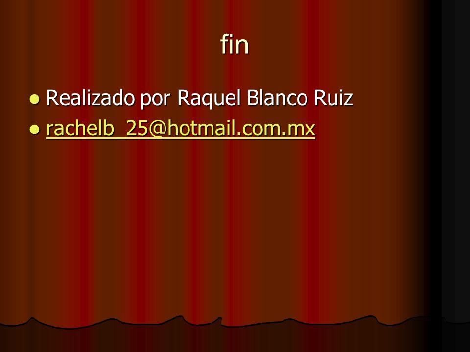 fin Realizado por Raquel Blanco Ruiz Realizado por Raquel Blanco Ruiz rachelb_25@hotmail.com.mx rachelb_25@hotmail.com.mx rachelb_25@hotmail.com.mx