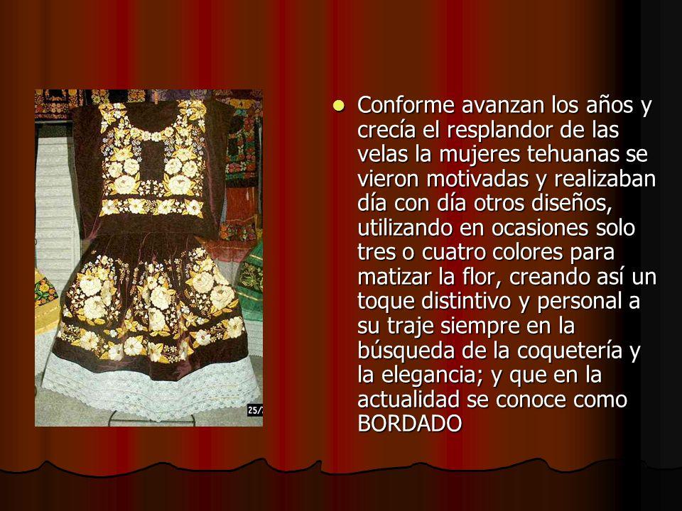 Conforme avanzan los años y crecía el resplandor de las velas la mujeres tehuanas se vieron motivadas y realizaban día con día otros diseños, utilizan